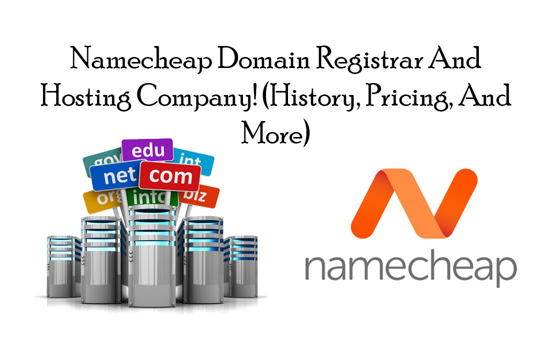 Namecheap Domain Registrar And Hosting Company! (History, Pricing, And More)