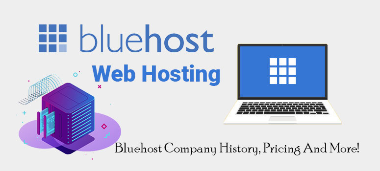 Bluehost Company History, Pricing, And More!